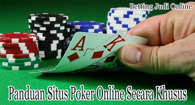Panduan Situs Poker Online Secara Khusus Untuk Member Bermain