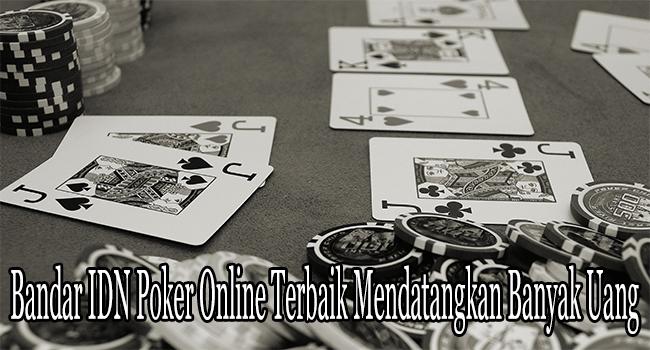 Bandar IDN Poker Online Terbaik Mendatangkan Banyak Uang