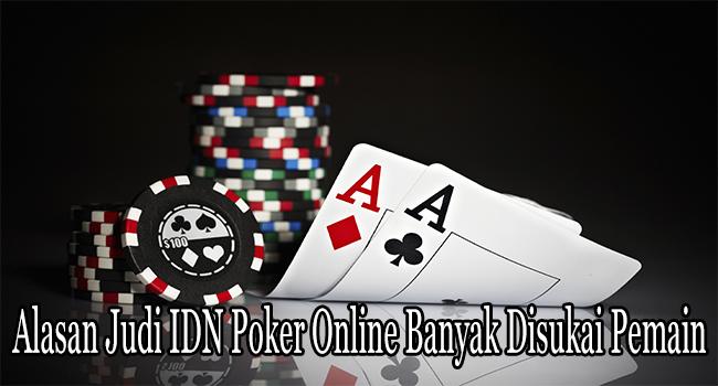 Alasan Judi IDN Poker Online Banyak Disukai Pemain