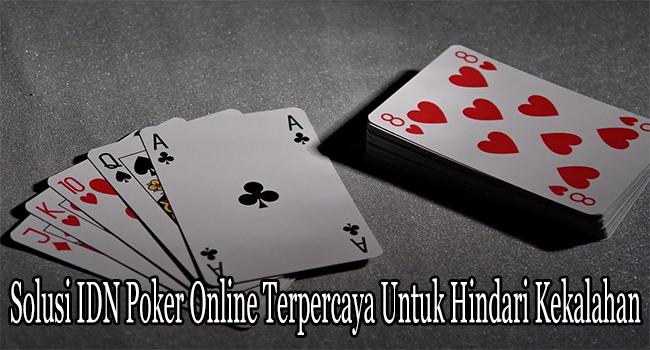 Solusi IDN Poker Online Terpercaya Untuk Hindari Kekalahan