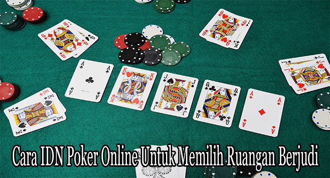 Cara IDN Poker Online Untuk Memilih Ruangan Berjudi