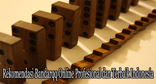 Rekomendasi Bandarqq Online Profesional dan Terbaik Indonesia